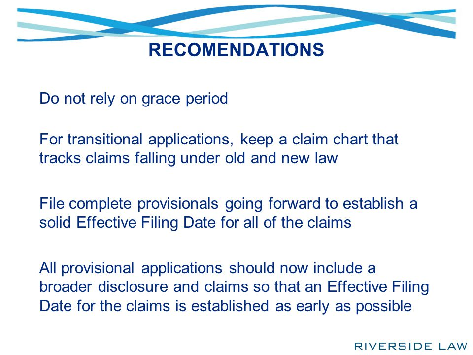 RECOMENDATIONS Do not rely on grace period For transitional applications, keep a claim chart that tracks claims falling under old and new law File com