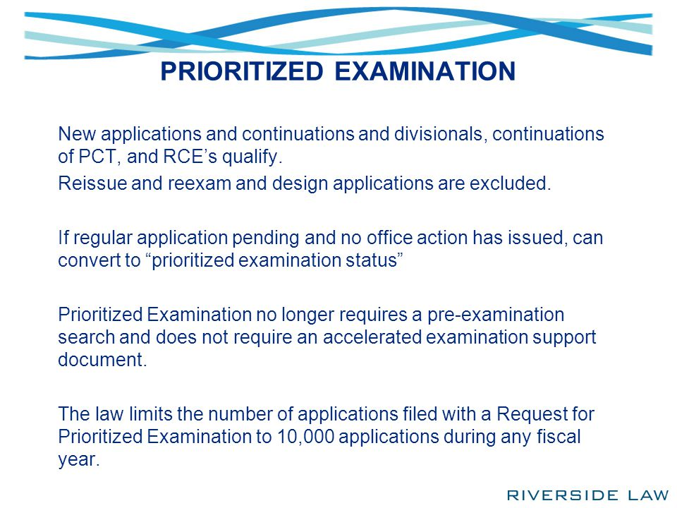 PRIORITIZED EXAMINATION New applications and continuations and divisionals, continuations of PCT, and RCE's qualify. Reissue and reexam and design app