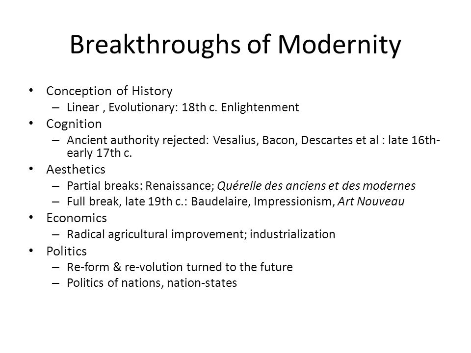 Breakthroughs of Modernity Conception of History – Linear, Evolutionary: 18th c.