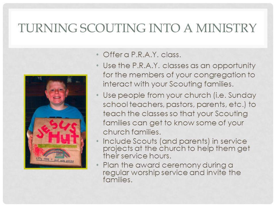 TURNING SCOUTING INTO A MINISTRY Offer a P.R.A.Y. class.