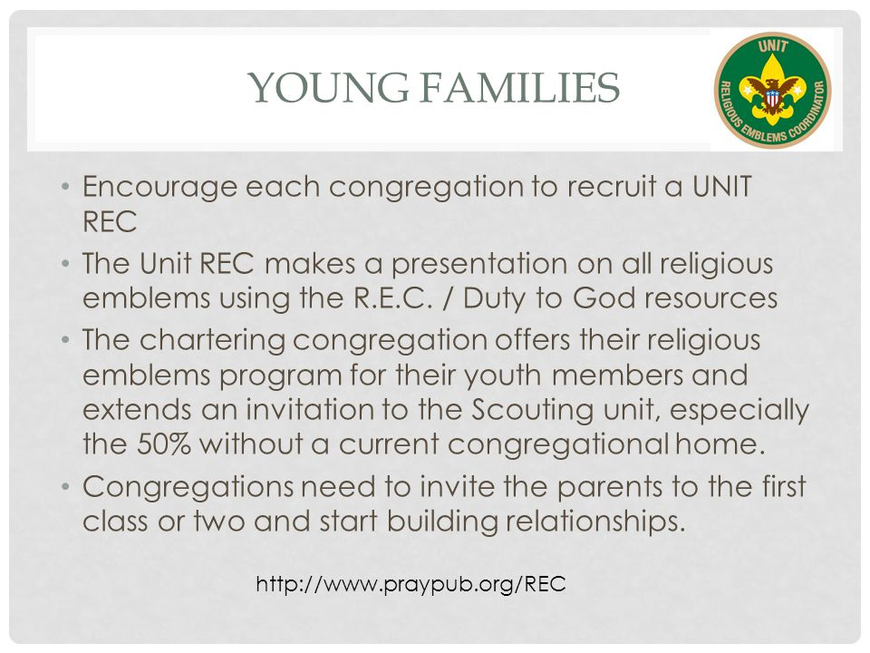 YOUNG FAMILIES Encourage each congregation to recruit a UNIT REC The Unit REC makes a presentation on all religious emblems using the R.E.C.