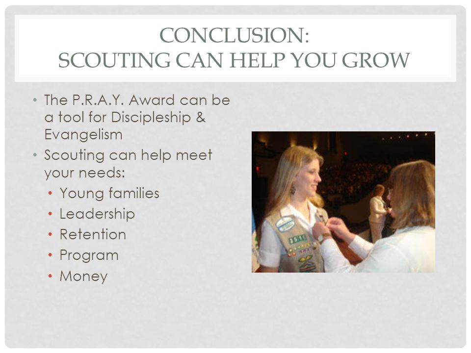 CONCLUSION: SCOUTING CAN HELP YOU GROW The P.R.A.Y.