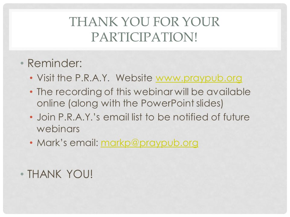 THANK YOU FOR YOUR PARTICIPATION. Reminder: Visit the P.R.A.Y.