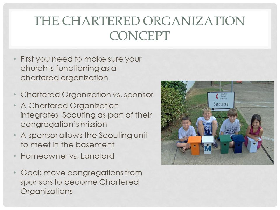 THE CHARTERED ORGANIZATION CONCEPT First you need to make sure your church is functioning as a chartered organization Chartered Organization vs.