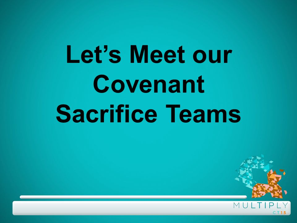 Let's Meet our Covenant Sacrifice Teams