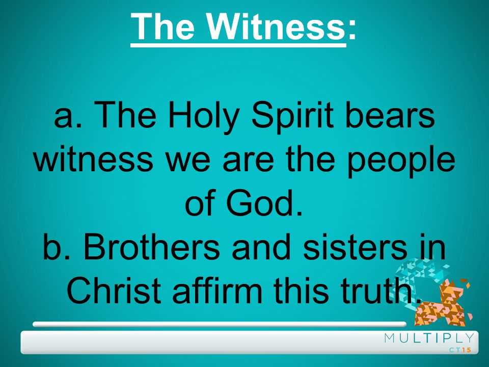 The Witness: a. The Holy Spirit bears witness we are the people of God.