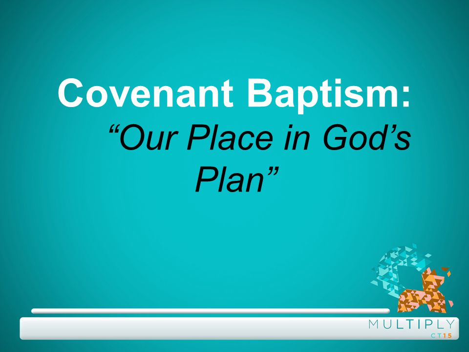 Covenant Baptism: Our Place in God's Plan