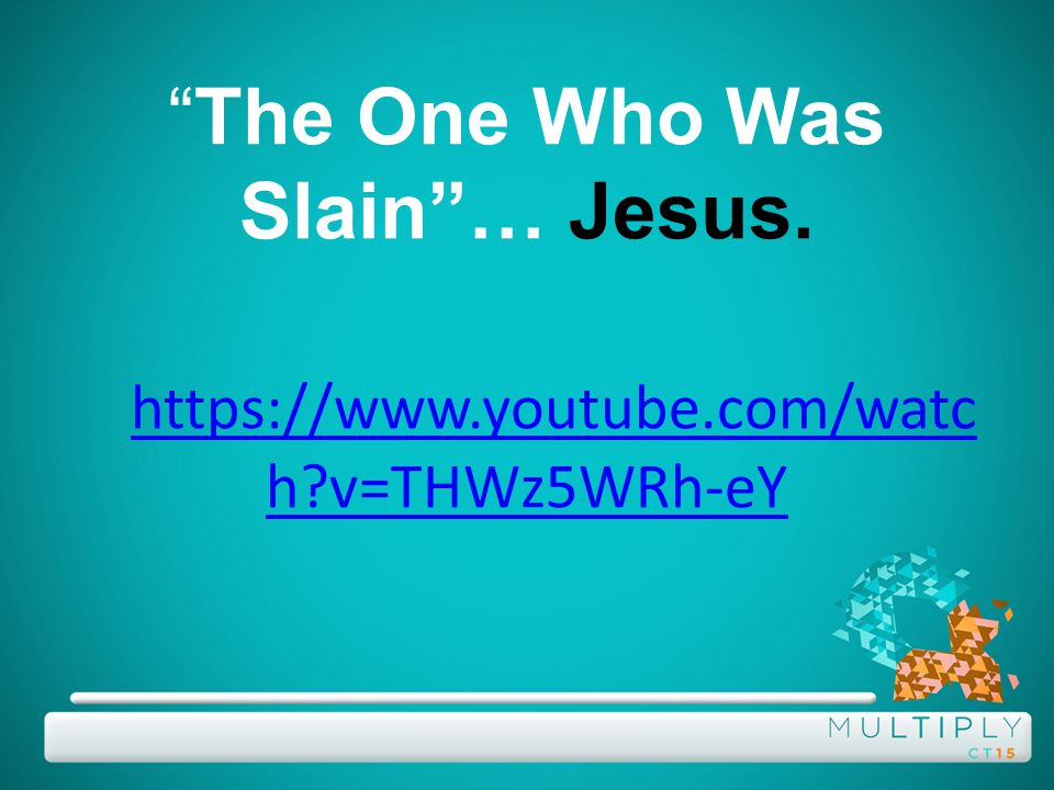 The One Who Was Slain … Jesus.