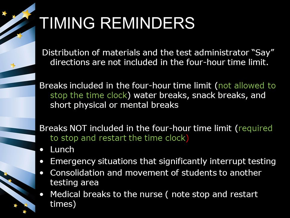 TIMING REMINDERS Distribution of materials and the test administrator Say directions are not included in the four-hour time limit.