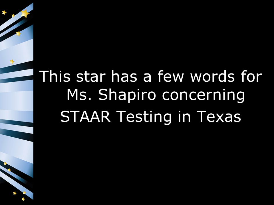 This star has a few words for Ms. Shapiro concerning STAAR Testing in Texas