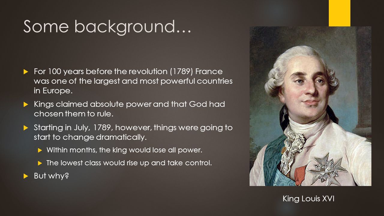 Some background…  For 100 years before the revolution (1789) France was one of the largest and most powerful countries in Europe.