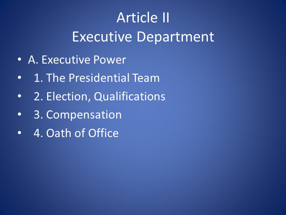 Article II Executive Department A. Executive Power 1.