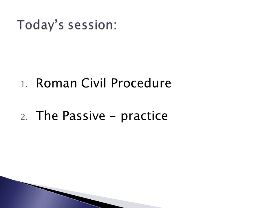 1. Roman Civil Procedure 2. The Passive - practice