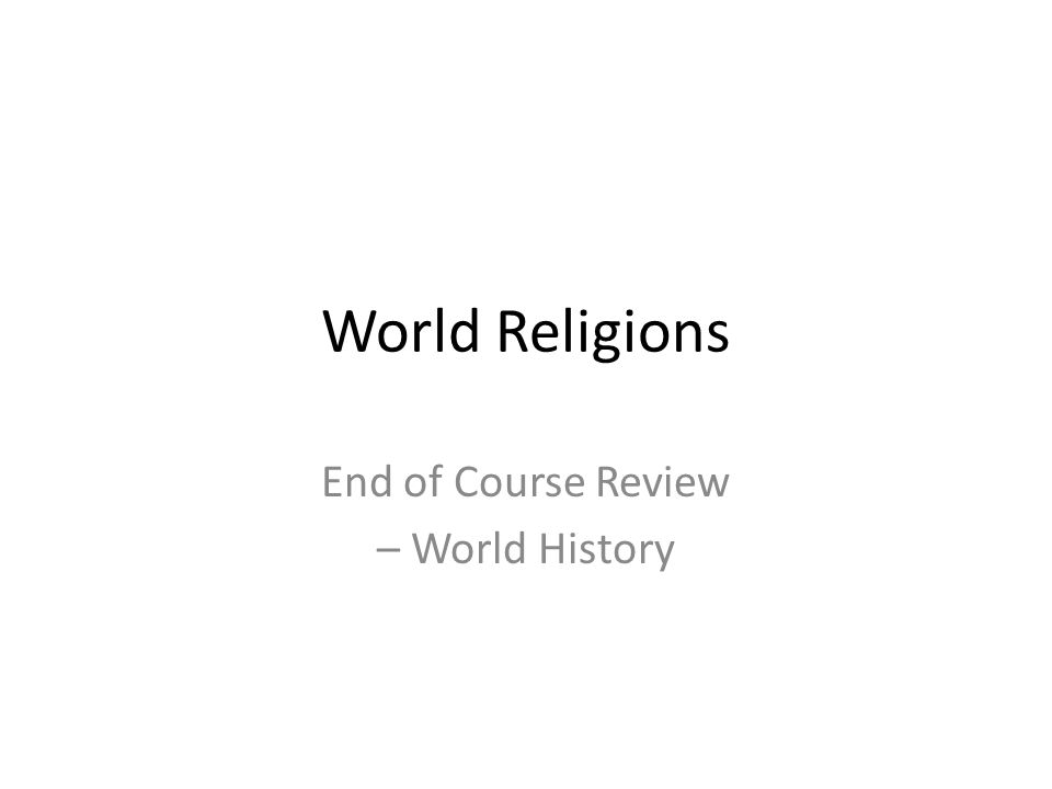 World Religions End of Course Review – World History