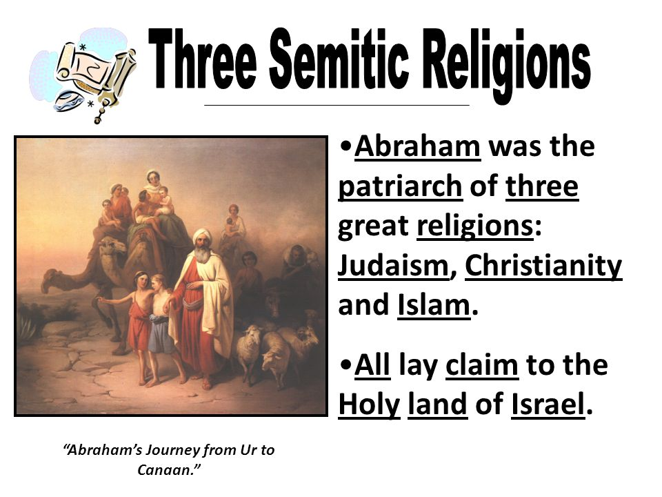 Abraham was the patriarch of three great religions: Judaism, Christianity and Islam.