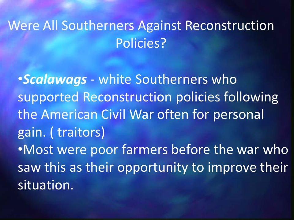 Were All Southerners Against Reconstruction Policies.