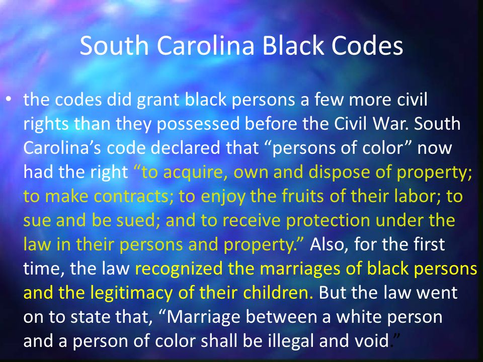 South Carolina Black Codes the codes did grant black persons a few more civil rights than they possessed before the Civil War.