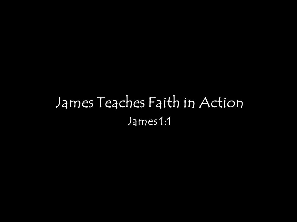 James Teaches Faith in Action James 1:1