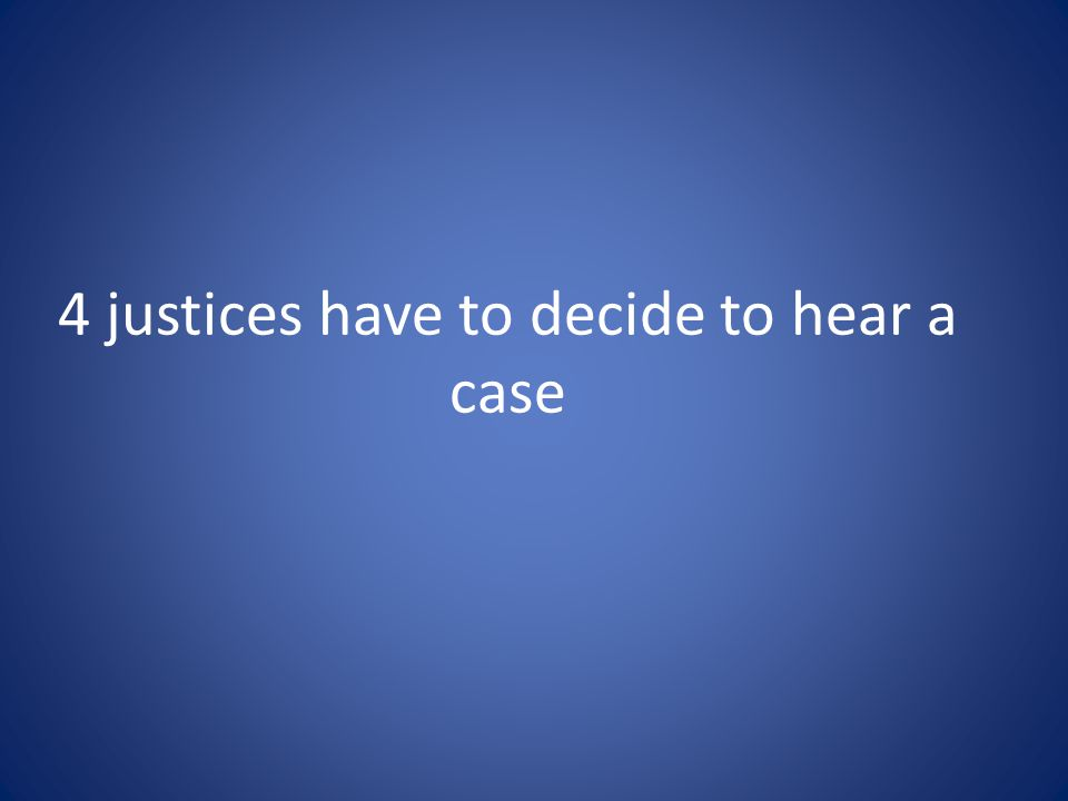 4 justices have to decide to hear a case