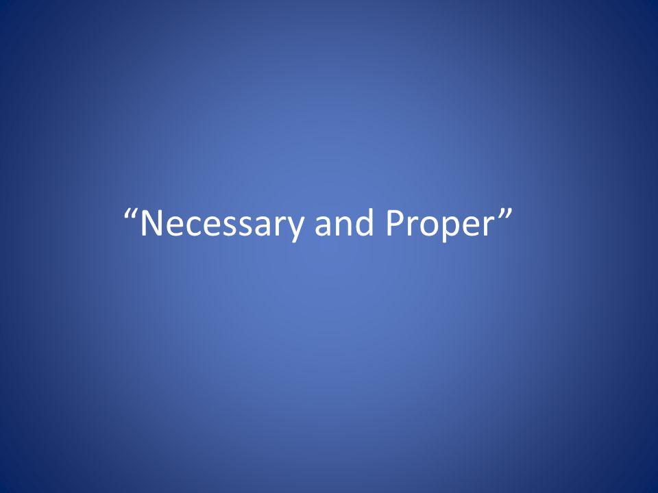 Necessary and Proper