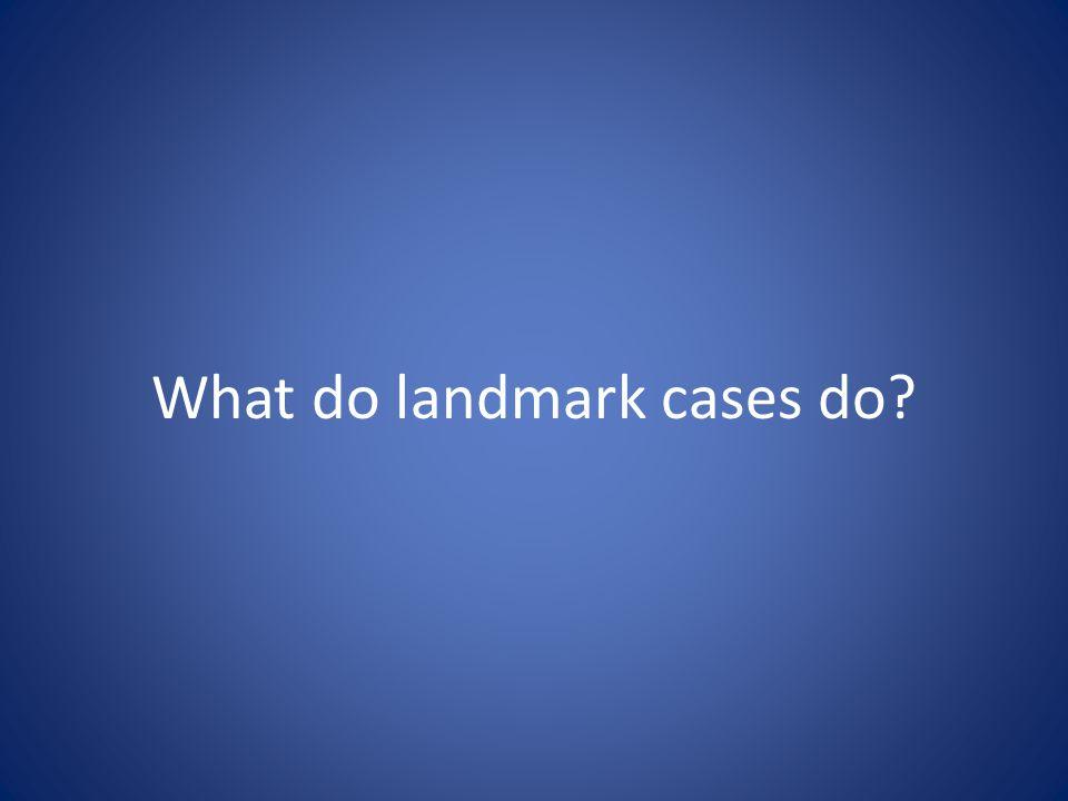 What do landmark cases do