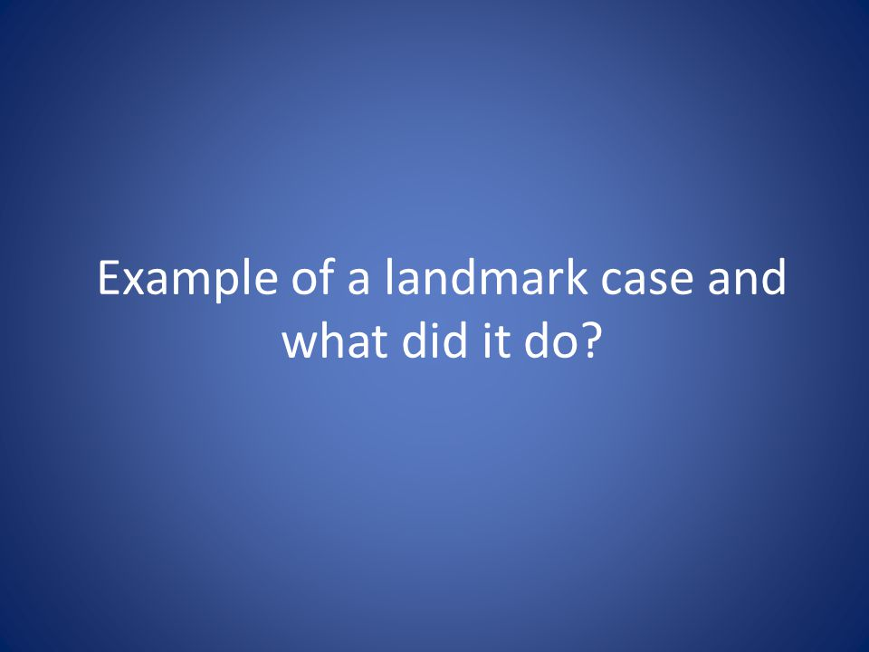 Example of a landmark case and what did it do