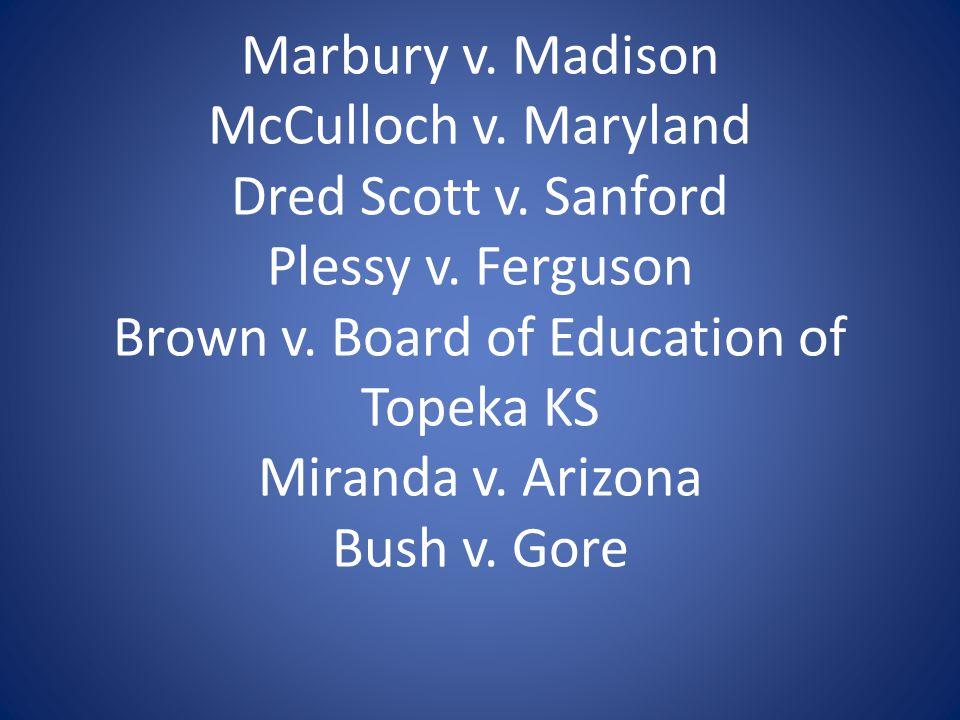 Marbury v. Madison McCulloch v. Maryland Dred Scott v.