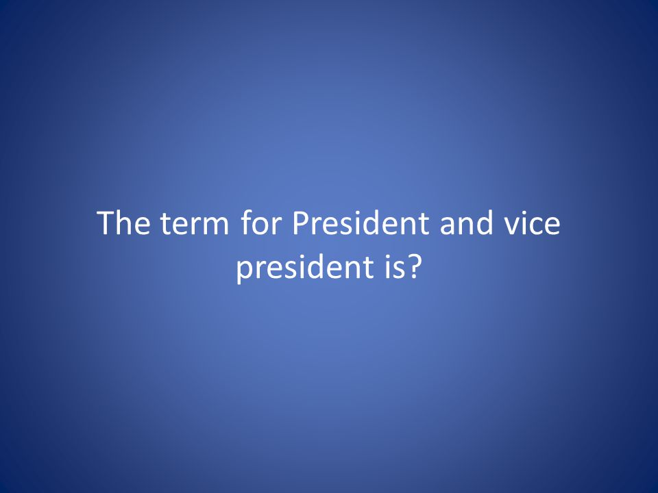 The term for President and vice president is
