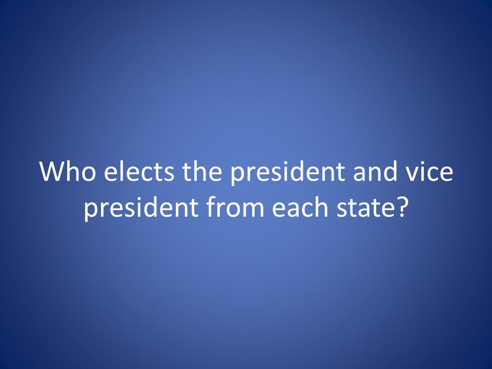 Who elects the president and vice president from each state