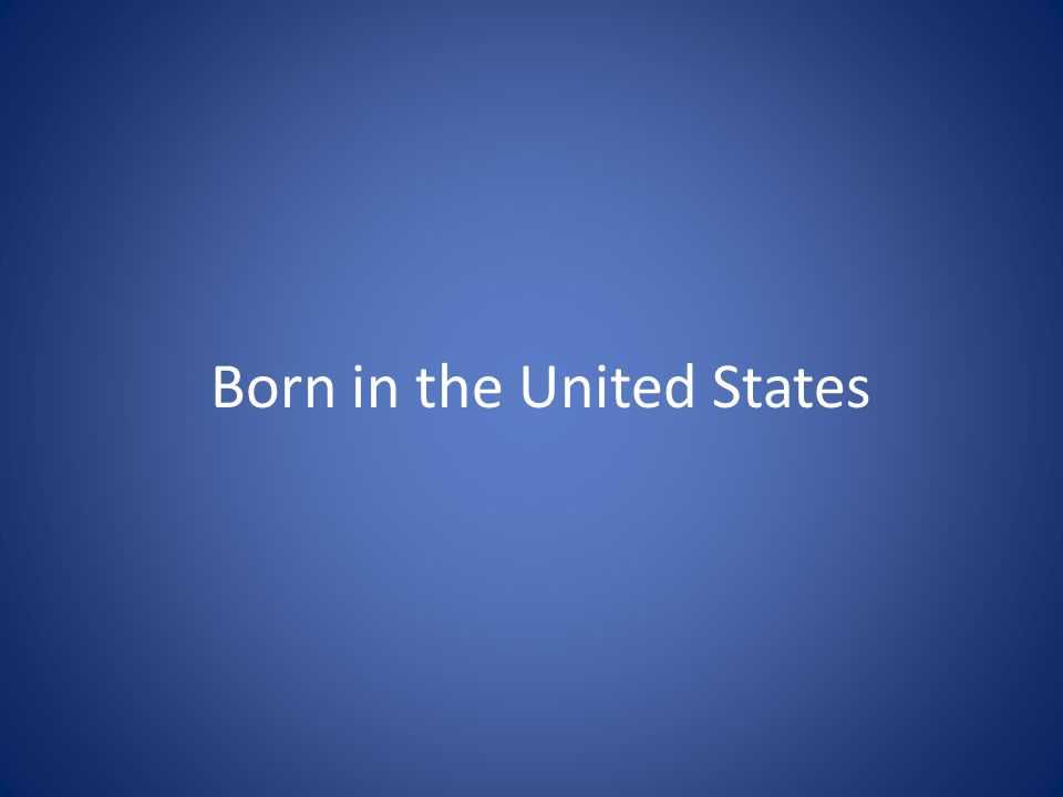 Born in the United States