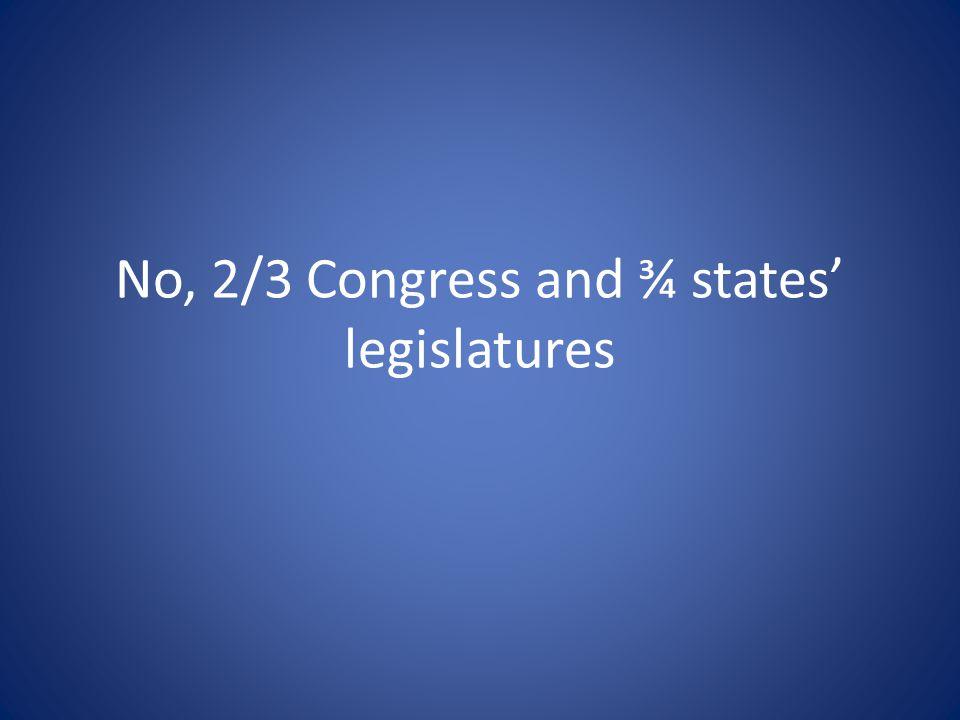 No, 2/3 Congress and ¾ states' legislatures