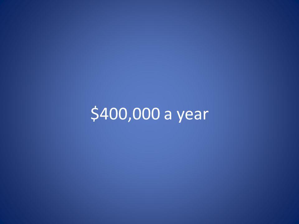 $400,000 a year