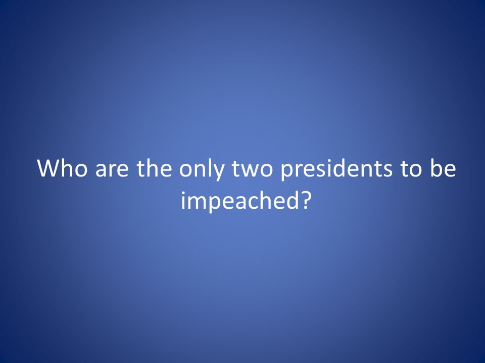 Who are the only two presidents to be impeached