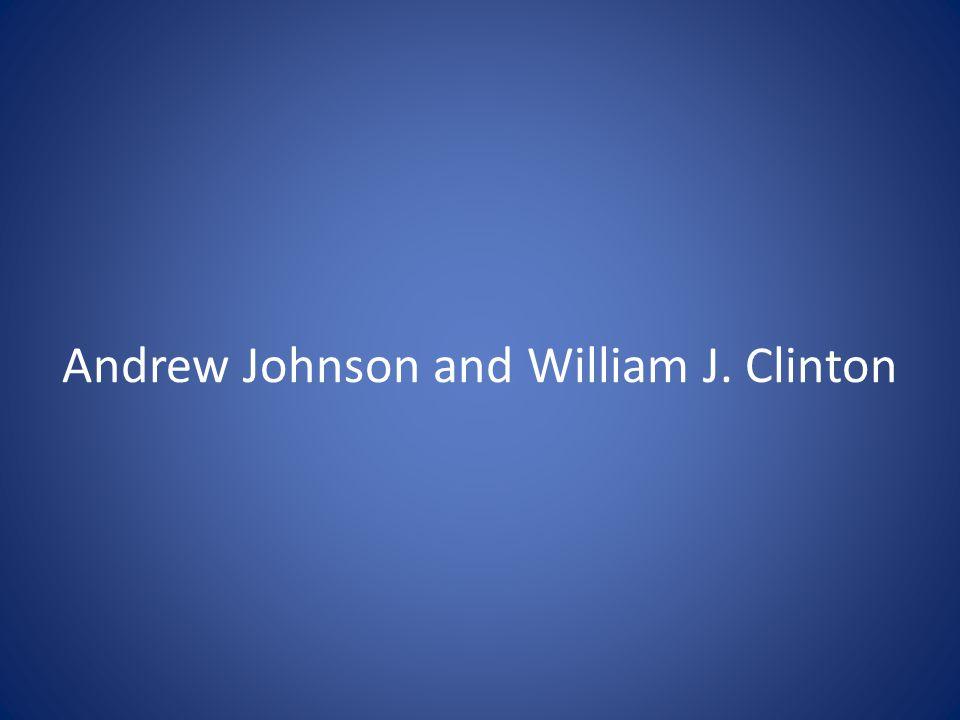 Andrew Johnson and William J. Clinton