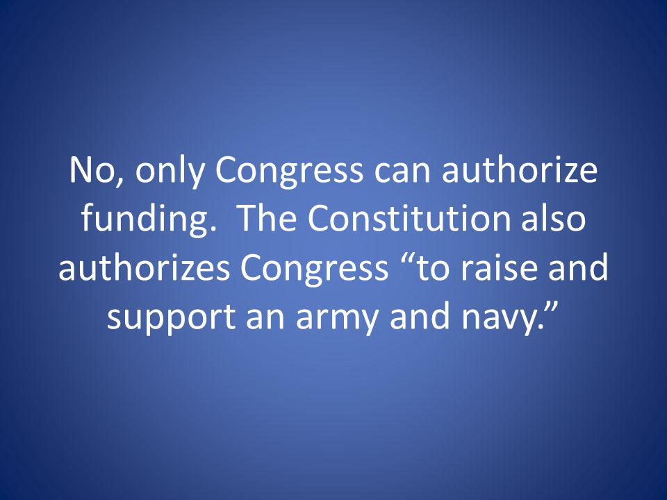 No, only Congress can authorize funding.