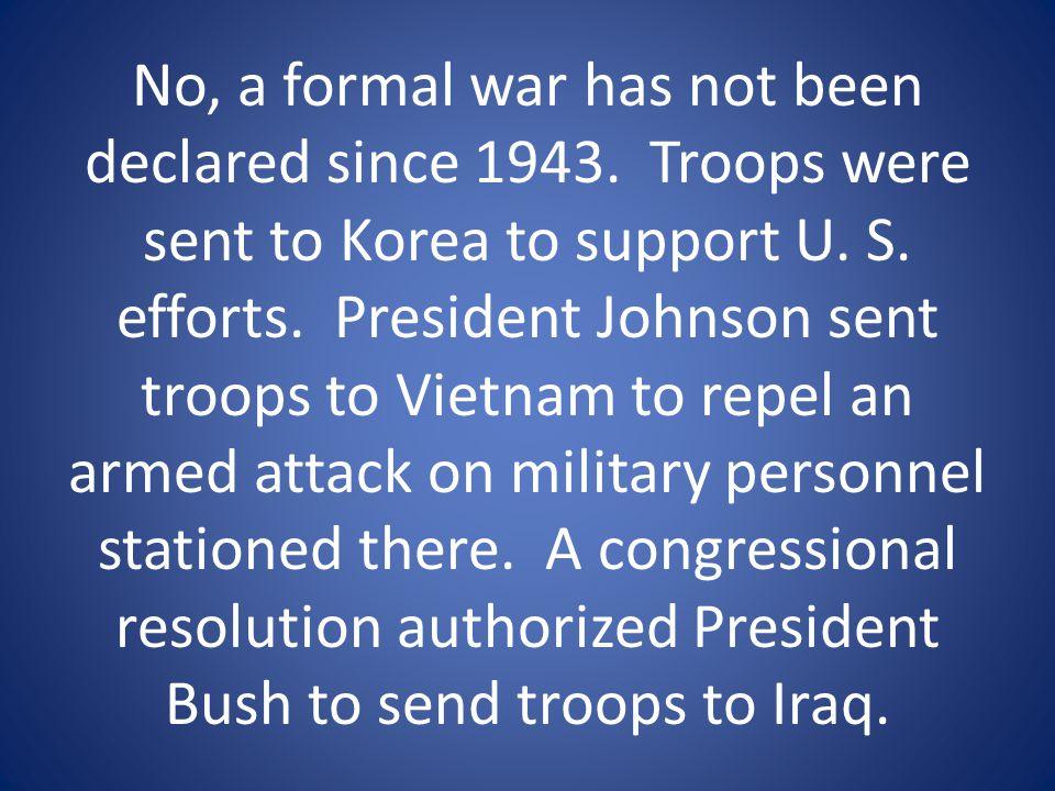 No, a formal war has not been declared since 1943.