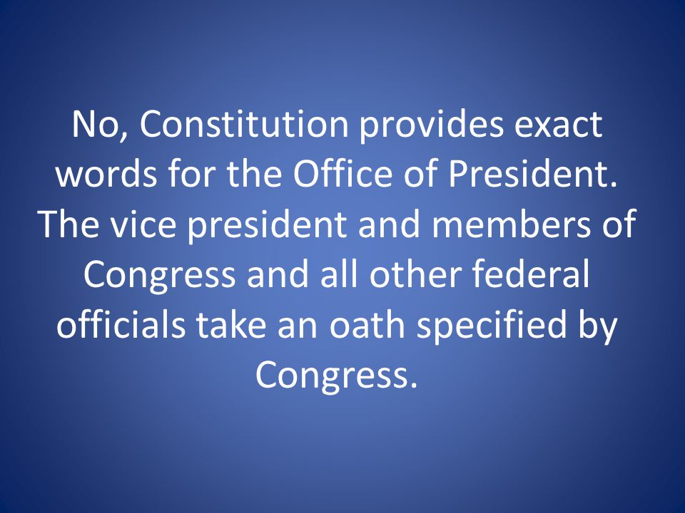 No, Constitution provides exact words for the Office of President.