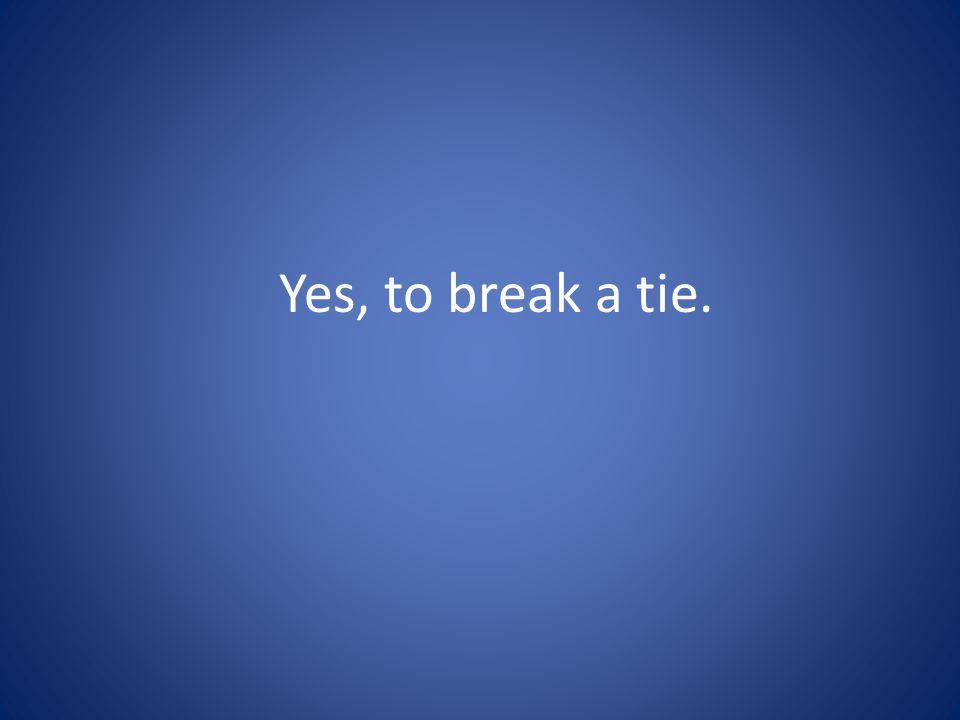 Yes, to break a tie.