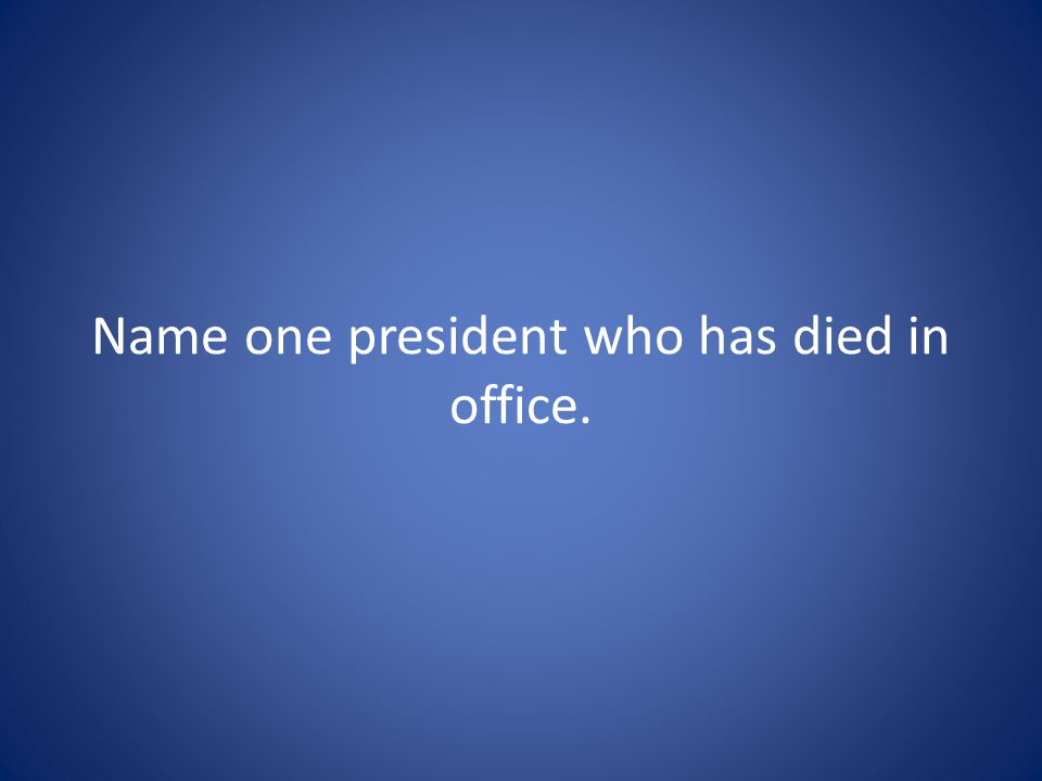 Name one president who has died in office.