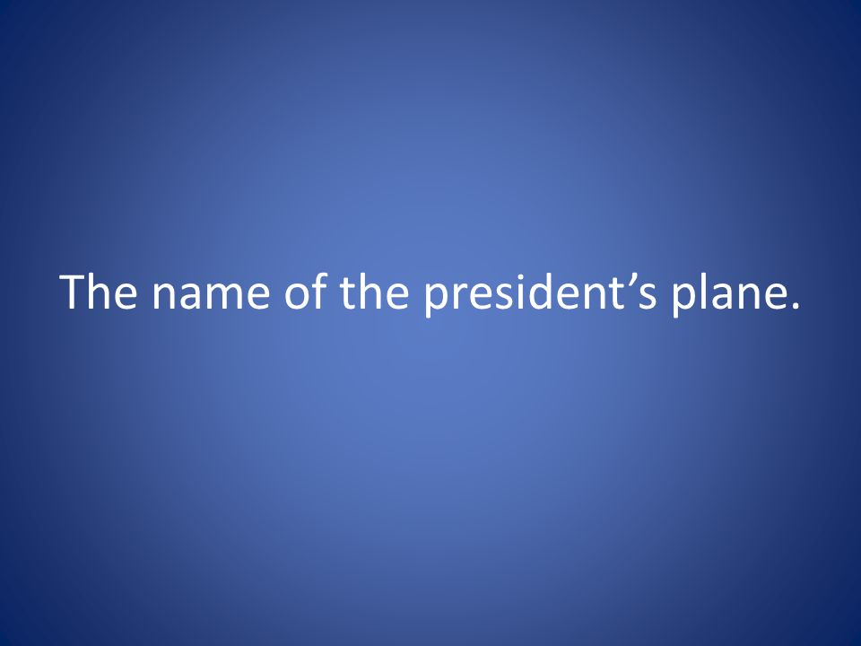 The name of the president's plane.