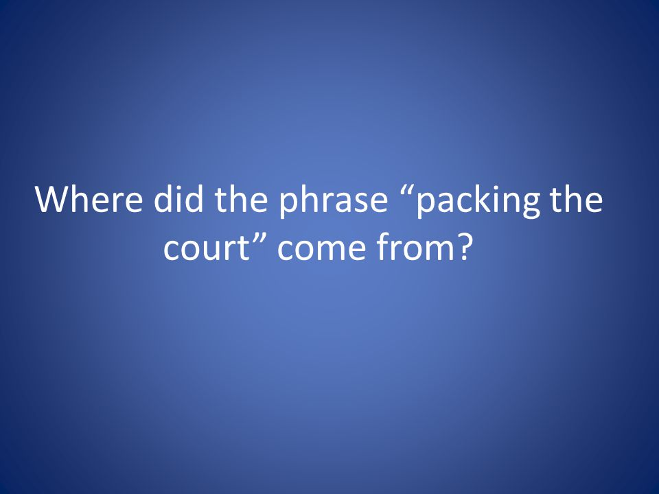 Where did the phrase packing the court come from