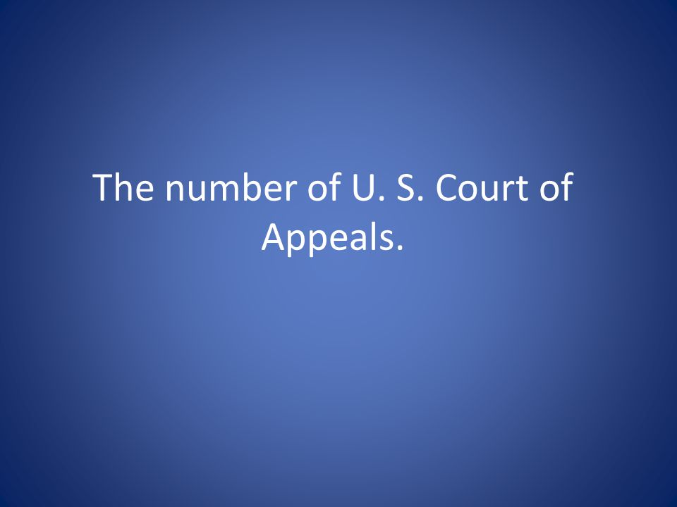The number of U. S. Court of Appeals.