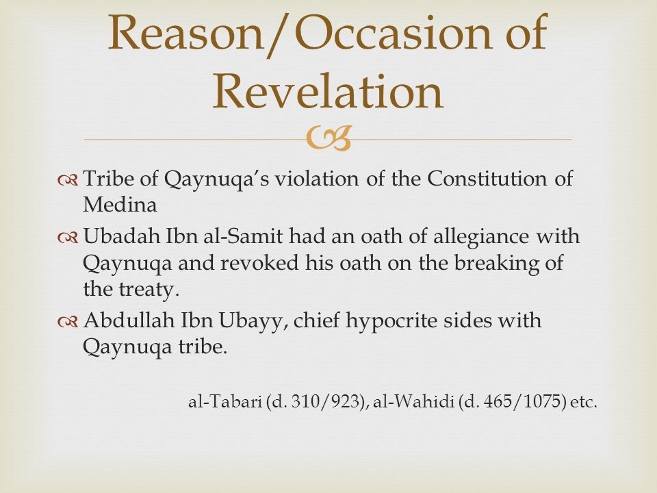   Tribe of Qaynuqa's violation of the Constitution of Medina  Ubadah Ibn al-Samit had an oath of allegiance with Qaynuqa and revoked his oath on the breaking of the treaty.