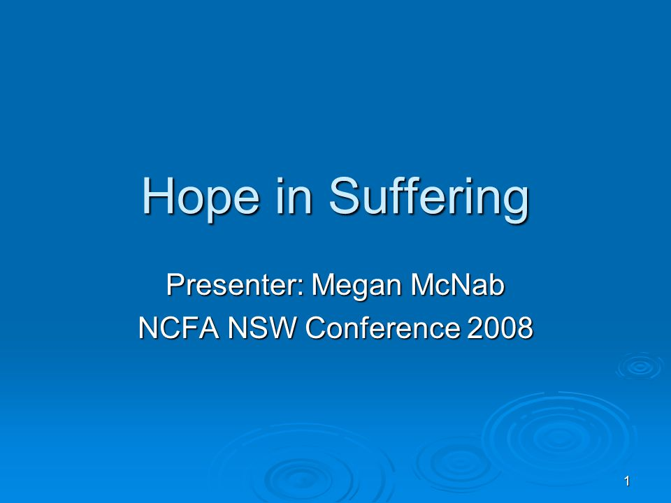 1 Hope in Suffering Presenter: Megan McNab NCFA NSW Conference 2008