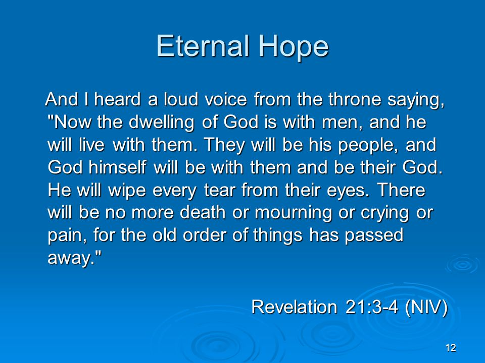 12 Eternal Hope And I heard a loud voice from the throne saying, Now the dwelling of God is with men, and he will live with them.