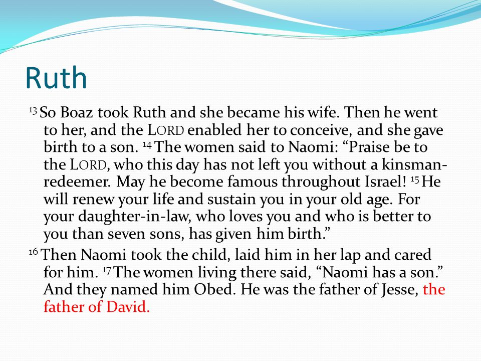 Ruth 13 So Boaz took Ruth and she became his wife.