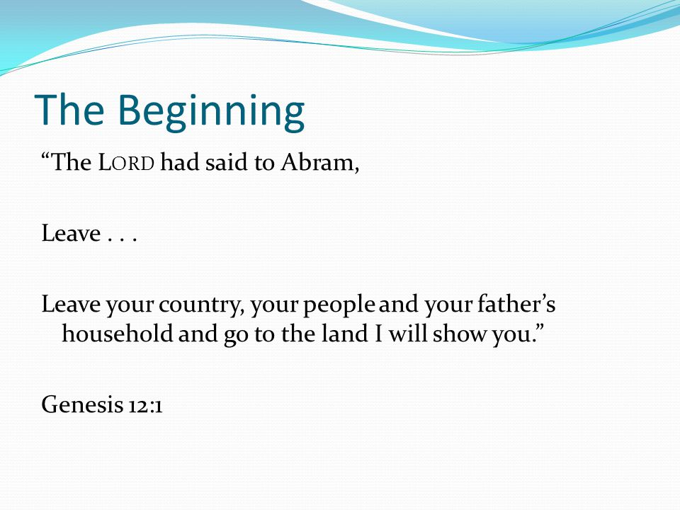 The Beginning Now there was a famine in the land, and Abram went down to Egypt to live there for a while because the famine was severe.