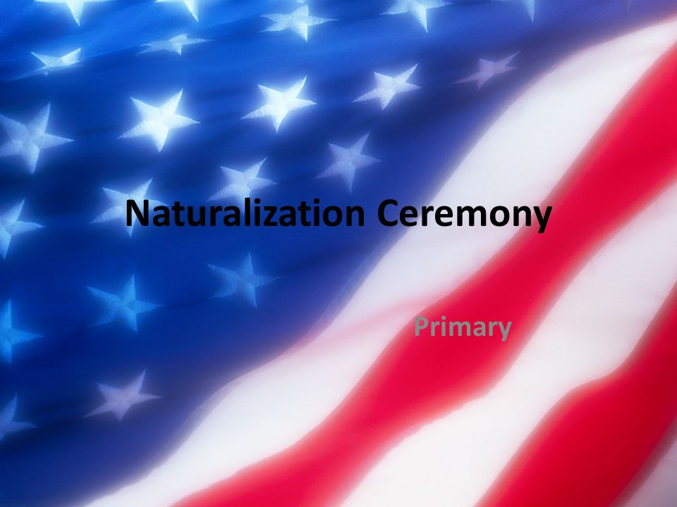 Naturalization Ceremony Primary