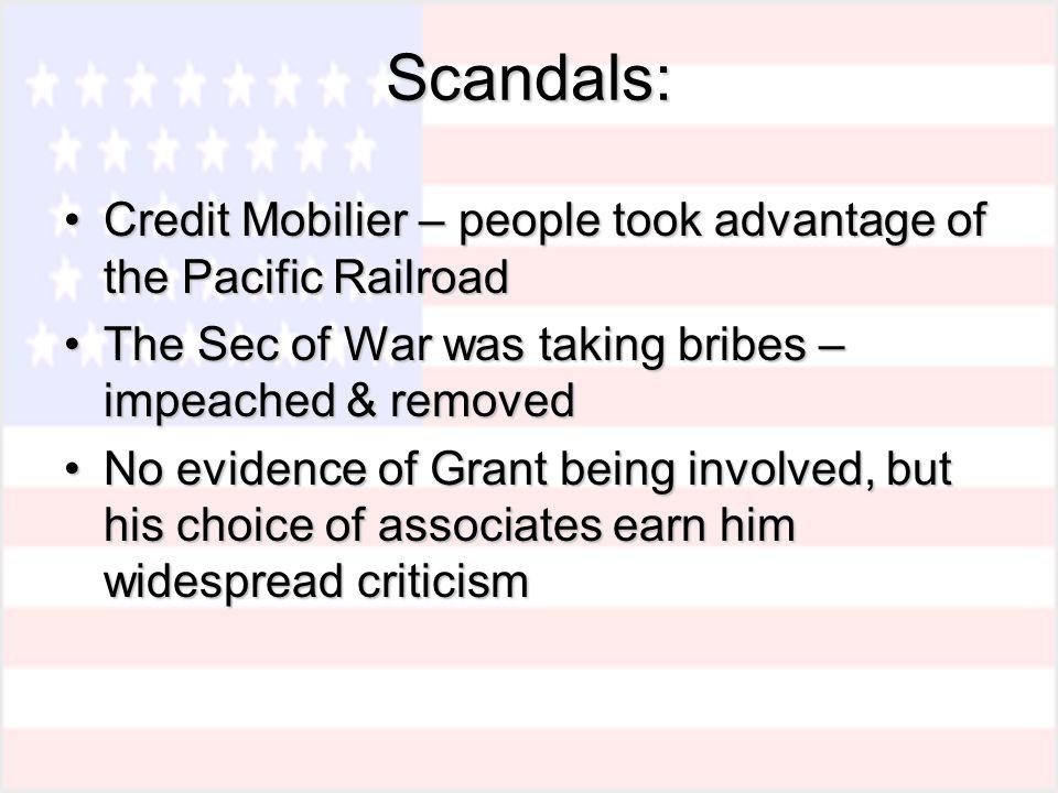 Scandals: Credit Mobilier – people took advantage of the Pacific RailroadCredit Mobilier – people took advantage of the Pacific Railroad The Sec of Wa