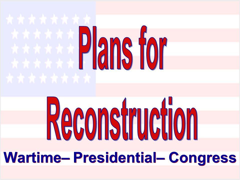 Wartime– Presidential– Congress
